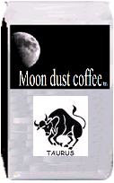 Moon dust coffee for Taurus. Dark Guatemalan. A French Roast bean from the volcanic southern regions of Guatemala. This coffee has a spicy flavor with a fair amount of acidity, and is quite strong. This bean brews into a very hearty cup excellent as a morning or dessert coffee.